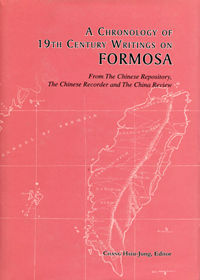 A Chronology of 19th Century Writings on Formosa : from the Chinese Repository, the Chinese Recorder, and the China Review